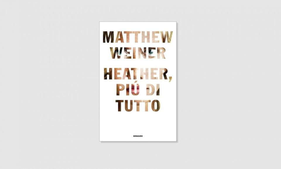 Heather, più di tutto - Matthew Weiner